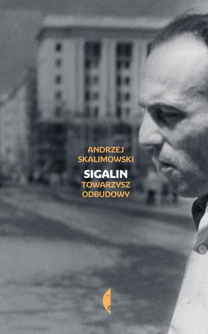 Sigalin Towarzysz odbudowy - Andrzej Skalimowski | okładka
