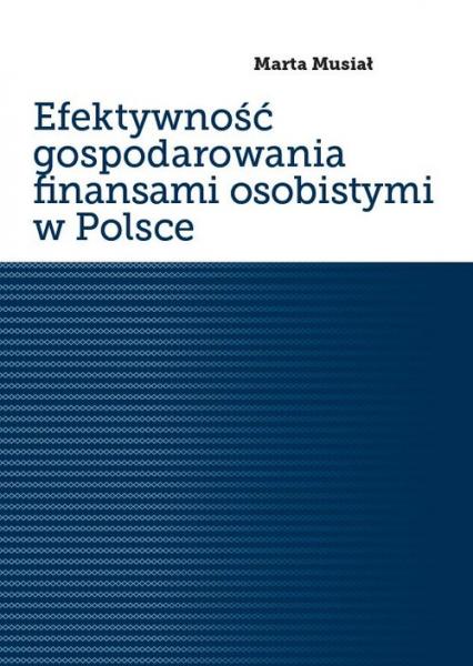 Efektywność gospodarowania finansami osobistymi w Polsce - Marta Musiał | okładka