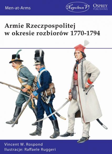 Armie Rzeczpospolitej w okresie rozbiorów 1770-1794 - Vincent W. Rospond | okładka