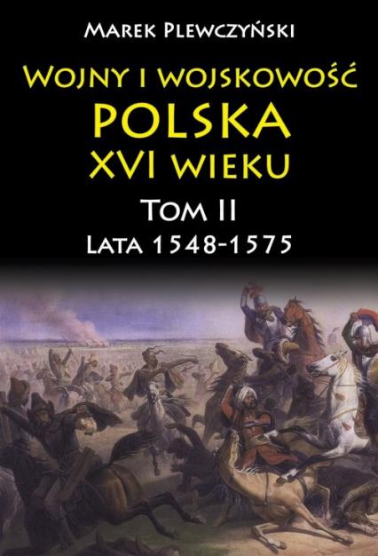 Wojny i wojskowość Polska XVI wieku tom II lata 1548-1575 - Marek Plewczyński | okładka