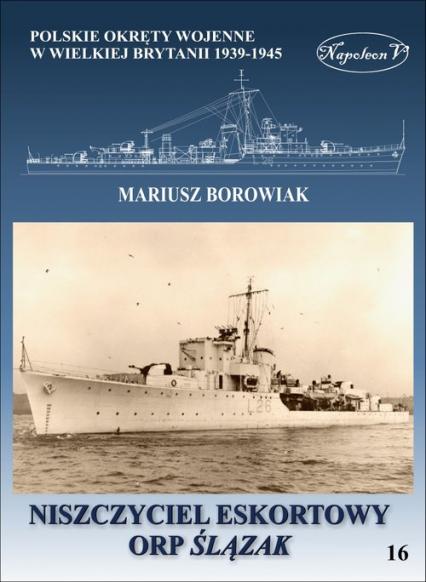 Niszczyciel eskortowy ORP Ślązak - Mariusz Borowiak | okładka
