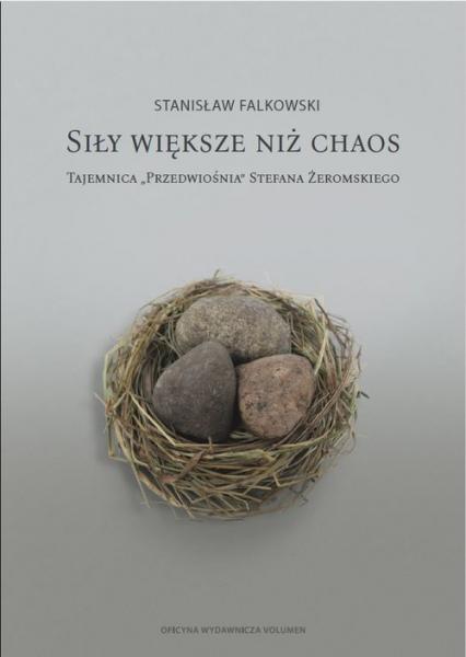 Siły większe niż chaos. Tajemnica «Przedwiośnia» Stefana Żeromskiego - Stanisław Falkowski | okładka