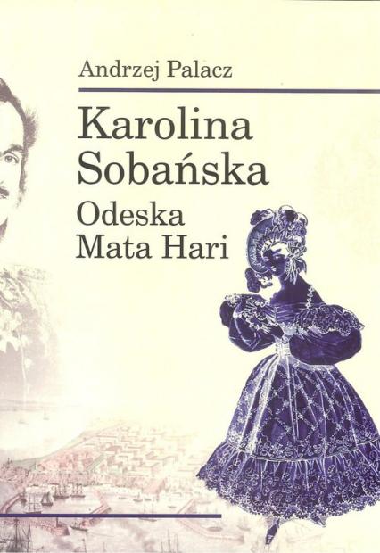 Karolina Sobańska Odeska Mata Hari - Andrzej Palacz | okładka
