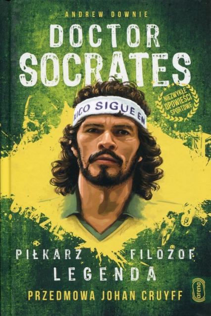 Doctor Socrates Piłkarz filozof legenda Przedmowa Johan Cruyff - Andrew Downie   okładka