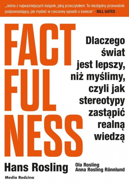 Factfulness Dlaczego świat jest lepszy, niż myślimy, czyli jak stereotypy zastąpić realną wiedzą - Rosling Hans, Rosling Ola, Rosling-Ronnlund A | okładka