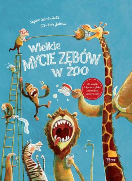 Wielkie mycie zębów w zoo - Sophie Schoenwald | okładka