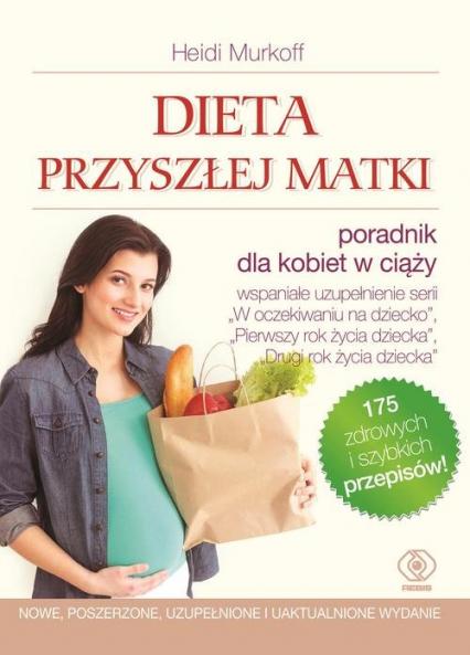 Dieta przyszłej matki - Murkoff Heidi, Mazel Sharon | okładka