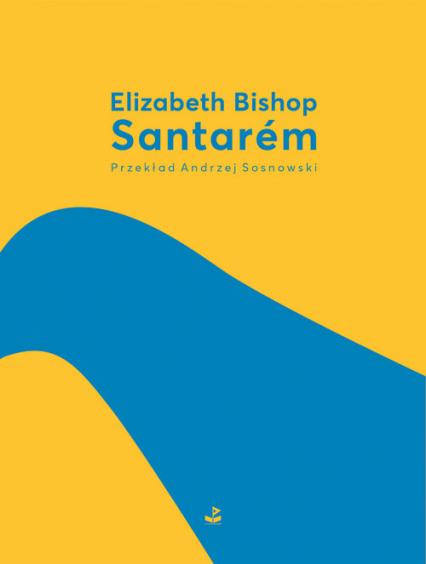 Santarem - Elizabeth Bishop | okładka