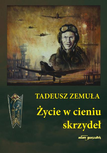 Życie w cieniu skrzydeł - Tadeusz Zemuła | okładka