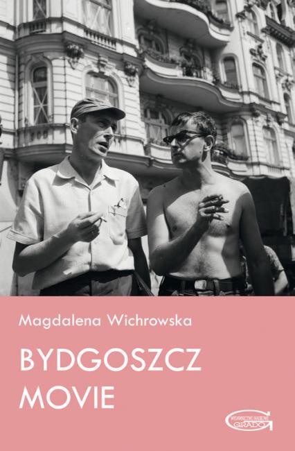 Bydgoszcz Movie - Magdalena Wichrowska | okładka