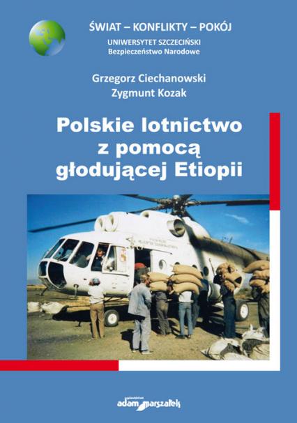 Polskie lotnictwo z pomocą głodującej Etiopii - Ciechanowski Grzegorz, Kozak Zygmunt | okładka