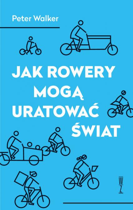 Jak rowery mogą uratować świat - Peter Walker | okładka