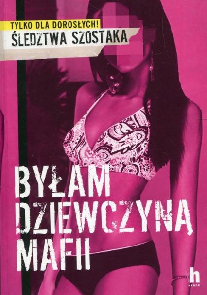 Byłam dziewczyną mafii - Janusz Szostak | okładka