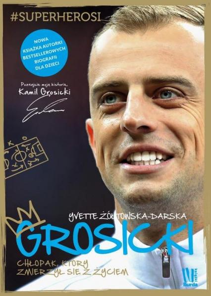 Grosicki Chłopak, który wziął los w swoje ręce - Yvette Żółtowska-Darska | okładka
