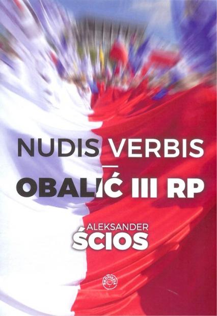 Nudis verbis Obalić III RP - Aleksander Ścios | okładka