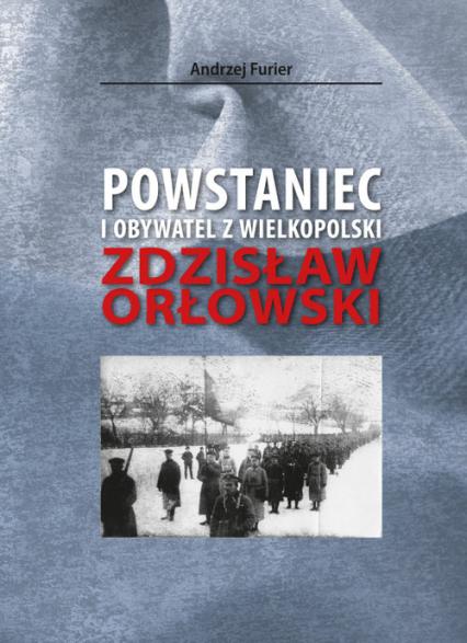 Powstaniec i obywatel z Wielkopolski - Andrzej Furier | okładka