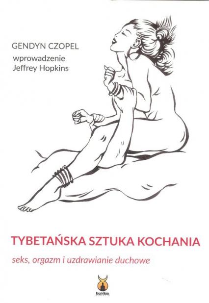 Tybetańska sztuka kochania Seks, orgazm i uzdrawianie duchowe - Gendyn Czopel   okładka