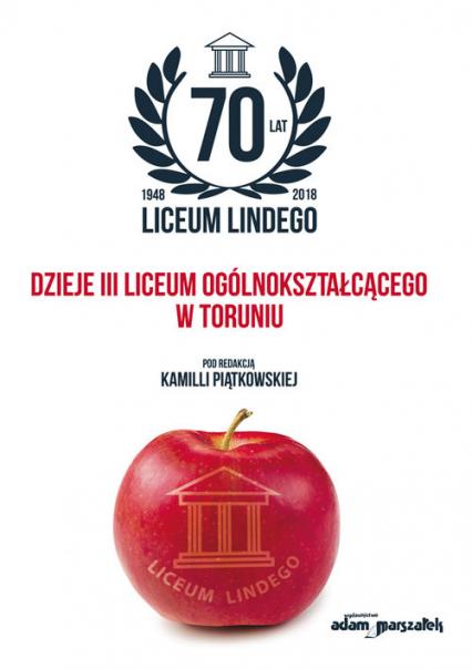 70 lat Liceum Lindego Dzieje III Liceum Ogólnokształcącego w Toruniu - Kamilla Piątkowska | okładka
