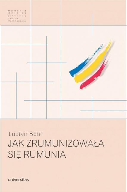 Jak zrumunizowała się Rumunia - Lucian Boia | okładka