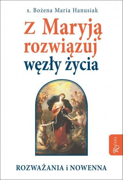 Z Maryją rozwiązuj węzły życia - Hanusiak Bożena Maria | okładka