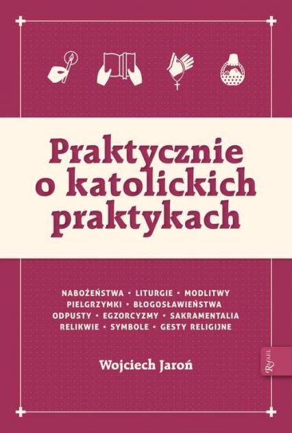 Praktycznie o katolickich praktykach - Wojciech Jaroń | okładka