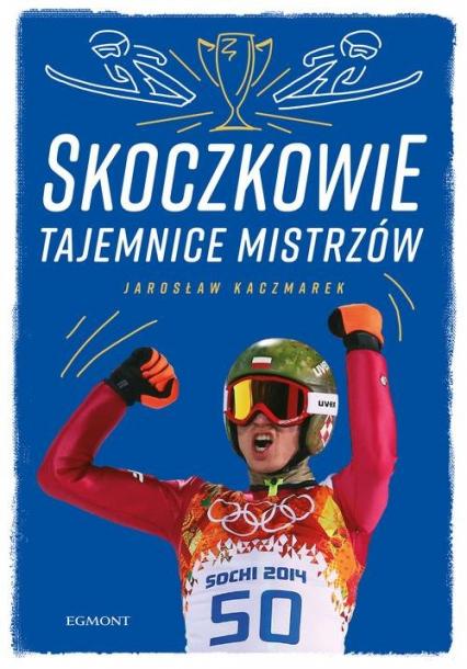 Skoczkowie Tajemnice mistrzów - Jarosław Kaczmarek   okładka