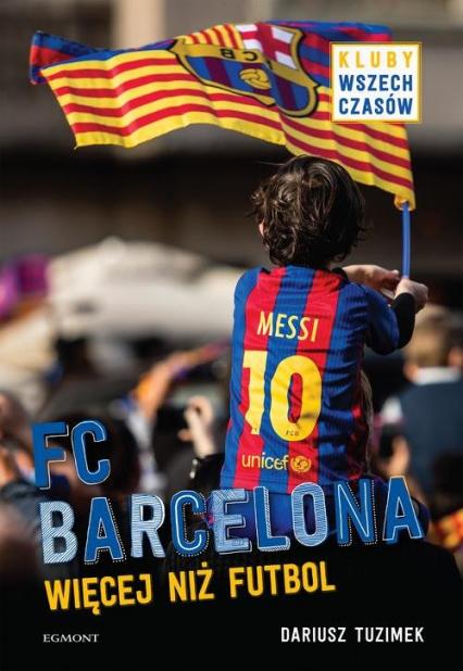 FC Barcelona Więcej niż futbol - Dariusz Tuzimek | okładka