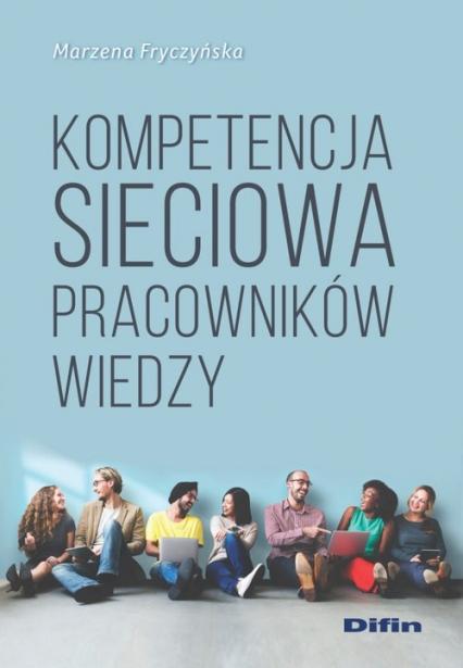 Kompetencja sieciowa pracowników wiedzy - Marzena Fryczyńska | okładka