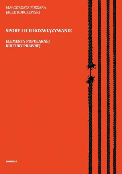 Spory i ich rozwiązywanie Elementy popularnej kultury prawnej - Fuszara Małgorzata, Kurczewski Jacek | okładka
