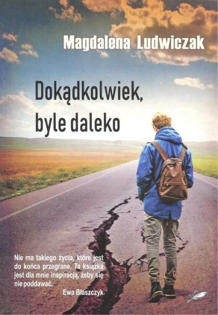 Dokądkolwiek, byle daleko - Magdalena Ludwiczak | okładka