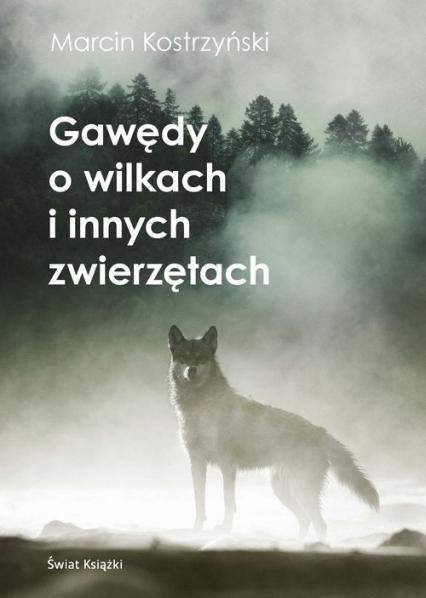 Gawędy o wilkach i innych zwierzętach - Marcin Kostrzyński | okładka