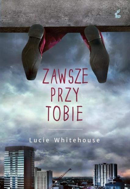 Zawsze przy tobie - Lucie Whitehouse   okładka