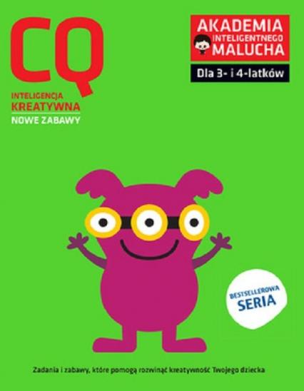 Akademia Inteligentnego Malucha CQ Inteligencja Kreatywna 3-4 lata Nowe zabawy -  | okładka