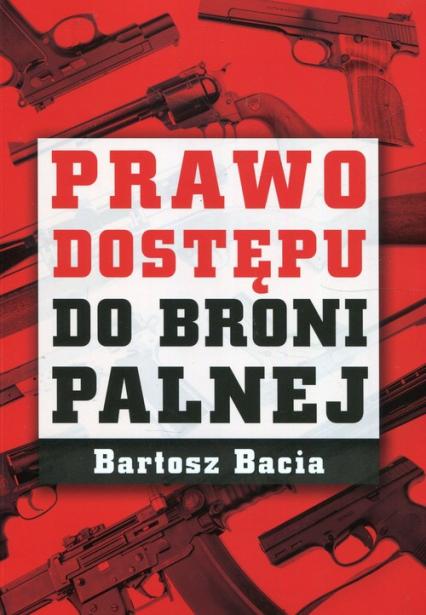Prawo dostępu do broni palnej - Bartosz Bacia   okładka