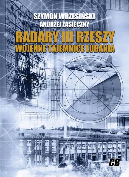 Radary III Rzeszy Wojenne tajemnice Lubania - Wrzesiński Szymon, Zasieczny Andrzej   okładka