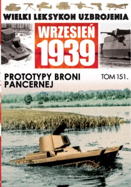 Wielki Leksykon Uzbrojenia Wrzesień 1939 Tom 151 Prototypy broni pancernej -  | okładka
