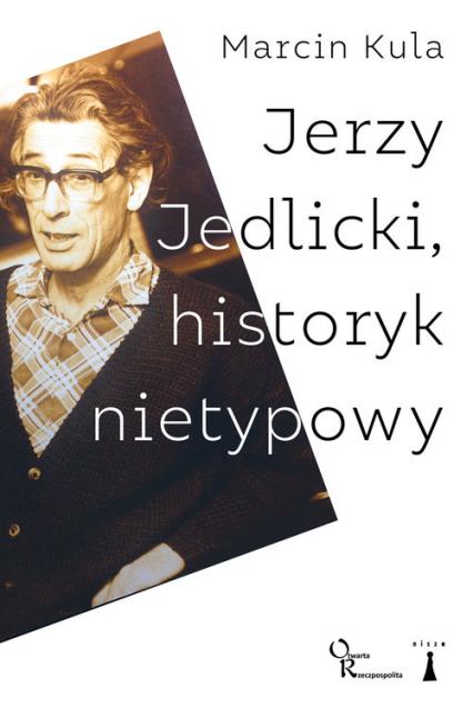 Jerzy Jedlicki historyk nietypowy - Marcin Kula | okładka