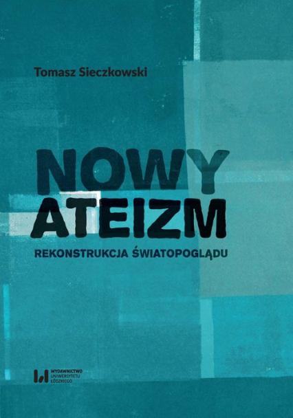 Nowy ateizm Rekonstrukcja światopoglądu - Tomasz Sieczkowski | okładka
