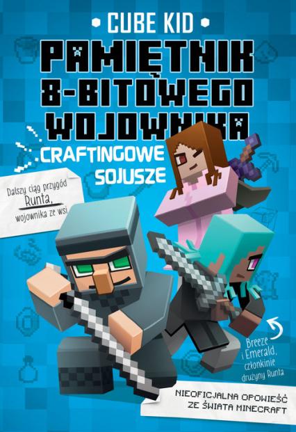 Minecraft 3 Pamiętnik 8-bitowego wojownika Craftingowe sojusze - Kid Cube | okładka