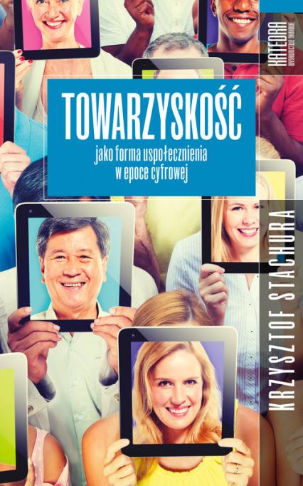 Towarzyskość jako forma uspołecznienia w epoce cyfrowej - Krzysztof Stachura | okładka