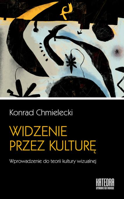 Widzenie przez kulturę Wprowadzenie do teorii kultury wizualnej - Chmielecki  Konrad   okładka