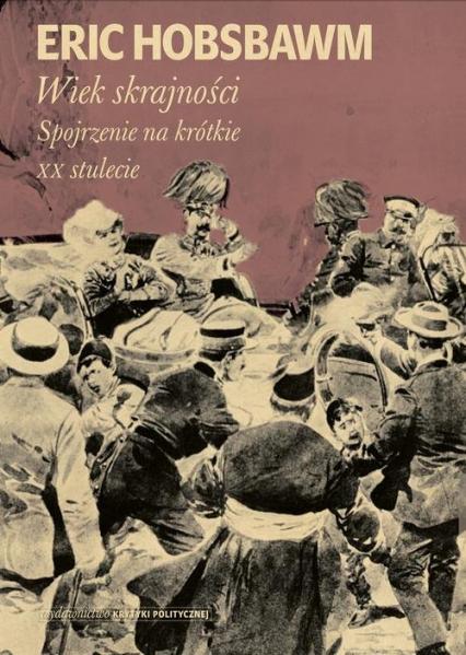 Wiek skrajności 1914-1991. Spojrzenie na krótkie XX stulecie - Eric Hobsbawm | okładka