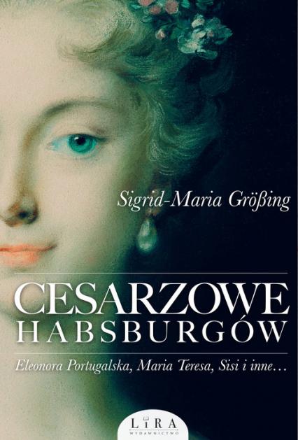 Cesarzowe Habsburgów - Sigrid-Maria Größing | okładka