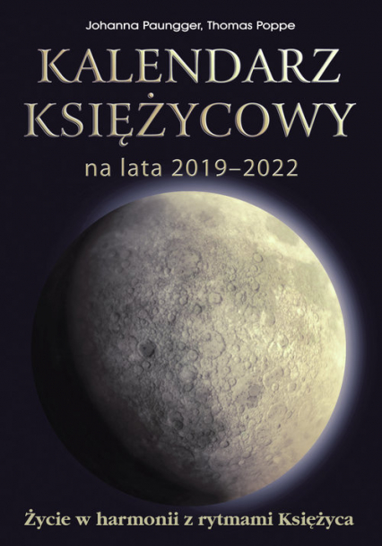 Kalendarz księżycowy na lata 2019-2022 Życie w harmonii z rytmami Księżyca - Paungger Johanna, Poppe Thomas   okładka