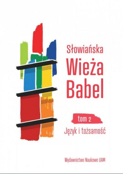 Słowiańska Wieża Babel Tom 2 Język i tożsamość