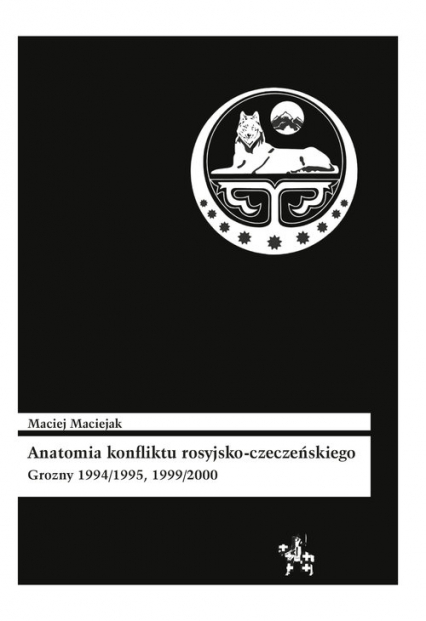 Anatomia konfliktu rosyjsko-czeczeńskiego Grozny 1994/1995, 1999/2000 - Maciej Maciejak | okładka