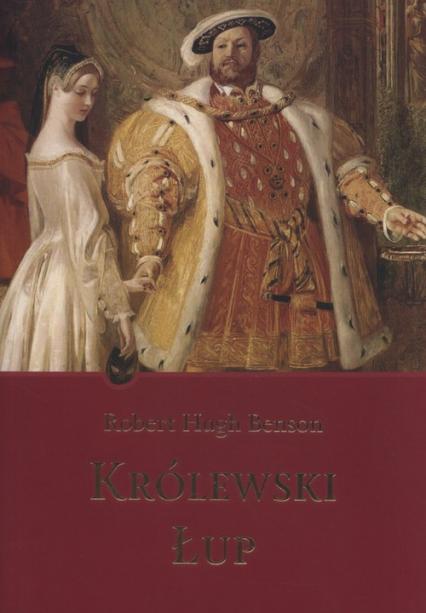 Królewski łup - Hugh Benson Robert | okładka
