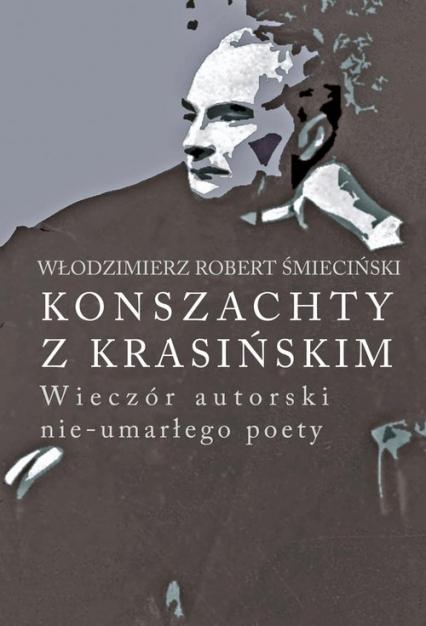 Konszachty z Krasińskim Wieczór autorski nie-umarłego poety - Śmieciński Włodzimierz Robert | okładka