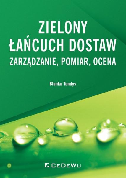 Zielony łańcuch dostaw Zarządzanie, pomiar, ocena - Tundys Blanka | okładka