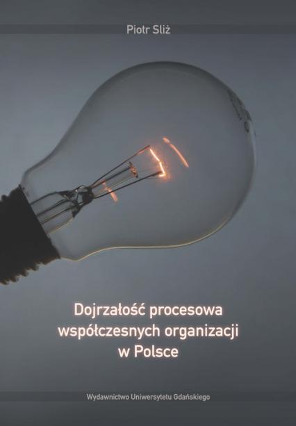 Dojrzałość procesowa współczesnych organizacji w Polsce - Piotr Sliż | okładka